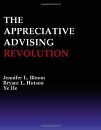 The Appreciative Advising Revolution by Jennifer L. Bloom, Bryant L. Hutson, and Ye He