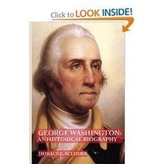 George Washington: An Historical Biography (Pioneers and Patriots Classics) (Volume 11): Horace E. Scudder: 9781482590531: Amazon.com: Books
