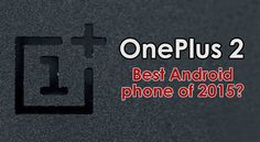 10 reasons why the OnePlus 2 could be the best Android of the year Best Android Phone, Latest Technology, Good Things