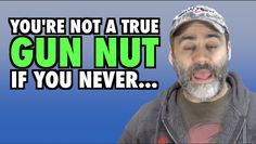 You're Not a Gun Nut If You Never....