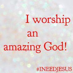 I worship an amazing God!