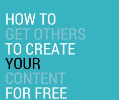 How to Get Others to Create Your Content for Free Say You, Content Marketing, Create Yourself, How To Get, Posts, Sayings, Blog, Free, Messages