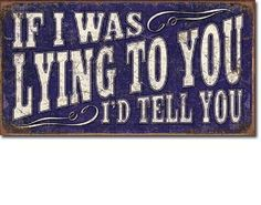 If I Was Lying To You I'd Tell You Metal TIN SIGN Humor Mancave Garage Wall Art