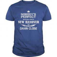 I Love Shirt Names New Hanover Shirt Nobody is Perfect New Hanover Damn close Im New Hanover T-shirts Guys ladies tees Hoodie Vneck Tank top Shirt for New Hanover T shirts