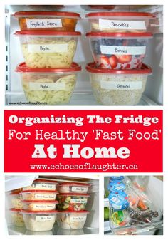 Organizing The Fridge for Healthy 'Fast Food' At Home. Awesome ideas on how to organize meals in the fridge for busy families!