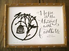 """Hope is the thing with feathers -"""" -Emily Dickinson"""