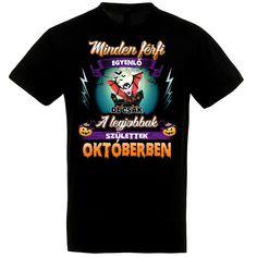 Minden férfi egyenlő, de csak a legjobbak születtek októberben póló Minden, Halloween, Mens Tops, T Shirt, Fashion, Supreme T Shirt, Moda, Tee Shirt, Fasion