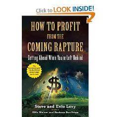 how to profit from the coming rapture: getting ahead when youre left behind by steve and evie levy