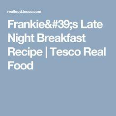 Frankie's Late Night Breakfast Recipe   Tesco Real Food