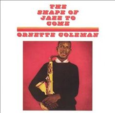 Ornette Coleman The Shape of Things to Come