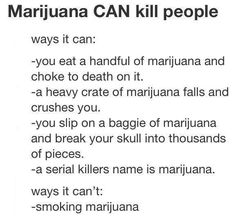 You actually can die from Marijuana Marijuana can kill U