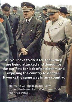 Who said it, Goring or Rove? Either way, it's the same practice.  Masters of Jingoism and how they used it on the masses.