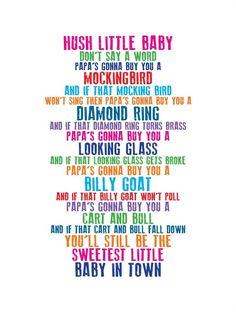 Rhyme: Hush little baby, don& say a word by Mother Goose. Cited in The Dorling Kindersley Book of Nursery Rhymes Connections: Rhyme, parents Silly Songs, Baby Songs, Songs To Sing, Love Songs, Fun Songs, Nursery Rhymes Lyrics, Nursery Songs, Kindergarten Songs, Preschool Songs