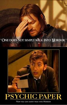 One does not simply use Psychic Paper to walk into Mordor. It is folly Mr. Doctor. sumedocin23:    Because when fandoms collide, we all win.