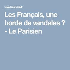 Les Français, une horde de vandales ? - Le Parisien