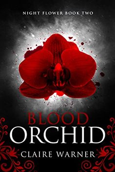 Blood Orchid: Night Flower Book 2 by Claire Warner