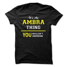 I Love AMBRA Shirt, Its a AMBRA Thing You Wouldnt understand