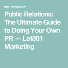 Public Relations: The Ultimate Guide to Doing Your Own PR — Lot801 Marketing