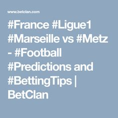 Marseille vs Metz - Football Predictions and Betting Tips Football Predictions, France, Tips, Marseille, Early French