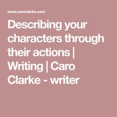 Describing your characters through their actions | Writing | Caro Clarke - writer