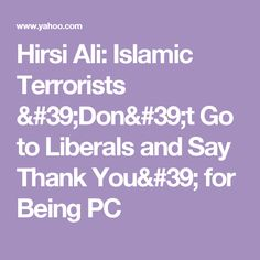 Hirsi Ali: Islamic Terrorists 'Don't Go to Liberals and Say Thank You' for Being PC