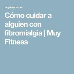 Cómo cuidar a alguien con fibromialgia | Muy Fitness Health Coach, Doterra, Diabetes, Health And Beauty, Medicine, Health Fitness, Mindfulness, Gym, Learning