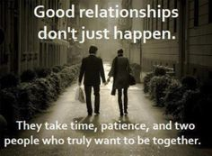 It's true - Good relationships don't just happen! If two people really want to make a connection with each other and fall in love then it's going to take ti(...)