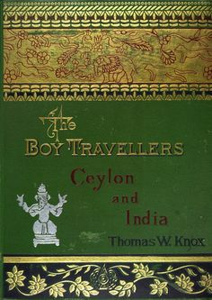 1881 -  Adventures of two youths in a journey to Ceylon and India,  with descriptions of Borneo, the Philippine Islands and Burmah - by Thomas Wallace Knox - via UFDC