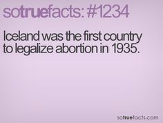 Iceland was the first country to legalize abortion in 1935.