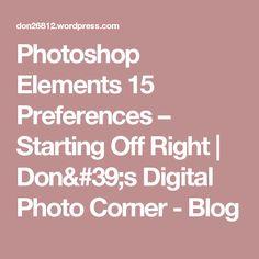 Photoshop Elements 15 Preferences – Starting Off Right | Don's Digital Photo Corner - Blog