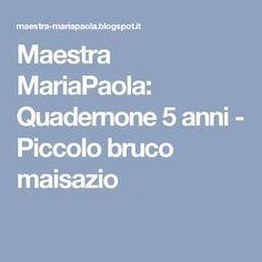 Maestra MariaPaola: Quadernone 5 anni - Piccolo bruco maisazio