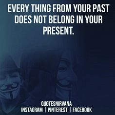Everything from your past does not belong in your present. #quote #quotesnirvana