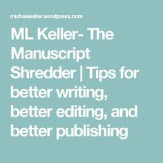 ML Keller- The Manuscript Shredder   Tips for better writing, better editing, and better publishing