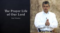 The Prayer Life of Our Lord - Paul Washer