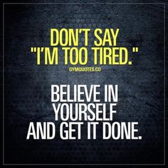 "Dont say Im too tired. Believe in yourself and get it done. "" class=""wp-smiley"" style=""height: 1em; max-height: 1em;"" /> #noexcuses Its easy to make an excuse like Im too tired. With all the things going on in life and all the things we gotta do on a daily basis that one single excuse has got to be the easiest and most common out of them all. At those times remember your dreams and goals believe in yourself and just #getitdone "" class=""wp-smiley"" style=""height: 1em; max-height: 1em;""…"