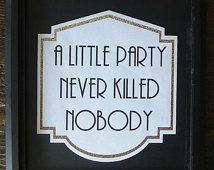 Black & Gold Printable A Little Party Never Killed Nobody Sign- Roaring 20s, Great Gatsby, Bar, DIY Instant Download Typography Print