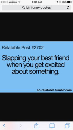 Ask any of my best friends, I do this all of the time!