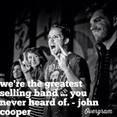 """""""We're the greatest-selling band...that you've never head of."""" --John Cooper"""