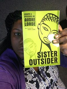 SISTER OUTSIDER ESSAYS AND SPEECHES (1984) ----------------Written by Audre Lorde  --------------- Valerie Holmes