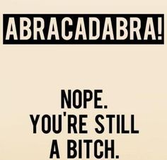 #abracadabra #bitch #quote