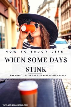 How to Enjoy Life When Some Days Stink - Learning to love the life you've been…