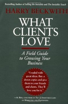 What Clients Love: A Field Guide to Growing Your Business by Harry Beckwith, http://www.amazon.com/dp/0446527556/ref=cm_sw_r_pi_dp_heIQqb0VN3KQM