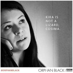 """Kira is not a lizard #Cosima"" - #OrphanBlack"