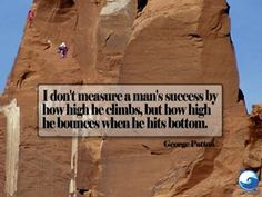 """I don't measure a man's success by how high he climbs, but how high he bounces when he hits bottom."" Get this George Patton quote as desktop wallpaper here Free Inspirational Quotes, George Patton, Self Empowerment, Self Improvement Tips, Word Of The Day, Love Your Life, Moving Forward, Self Help, Positive Quotes"