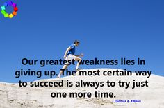 Our greatest weakness lies in giving up. #motivation