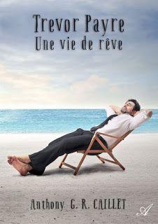 l'instant des lecteurs: « Trevor Payre – Une vie de rêve » - Anthony G. R. CAILLET
