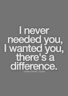 I never need you