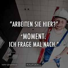 """""""Arbeiten Sie hier?"""" """"Moment. Ich frage mal nach."""" Chef, Humor, Funny, Movie Posters, Movies, Funny Qoutes, Funny Sayings, Funny Pics, Clever Sayings"""