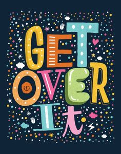 Buy GET OVER IT Art Print by Matthew Taylor Wilson. Worldwide shipping available at Society6.com. Just one of millions of high quality products available.