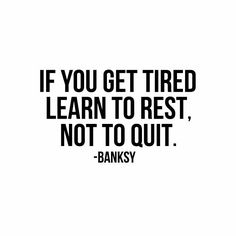 """#morningthoughts #quote """"If you get tired learn to rest. Not to quit"""""""